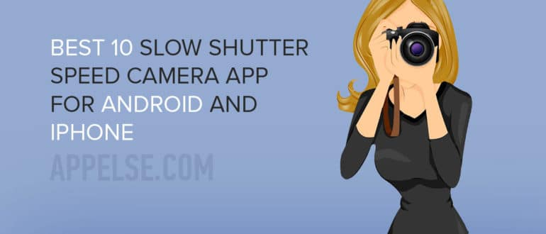 Best 10 slow shutter speed camera app for Android and iPhone