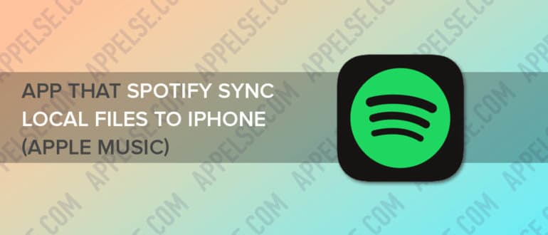 App that Spotify sync local files to iPhone (Apple Music)