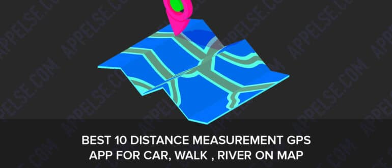 Best 10 distance measurement gps app for car, walk , river on map