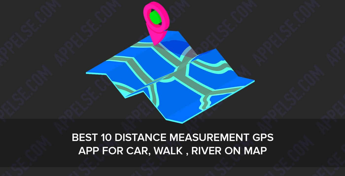 Best 10 distance measurement gps app for car, walk , river on map