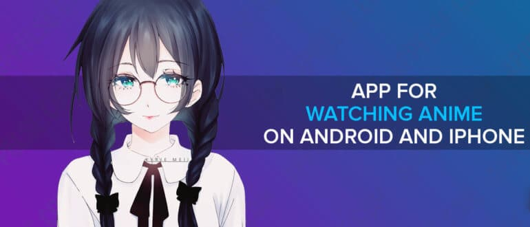 Best 10 app for watching anime on Android and iPhone (iOS)