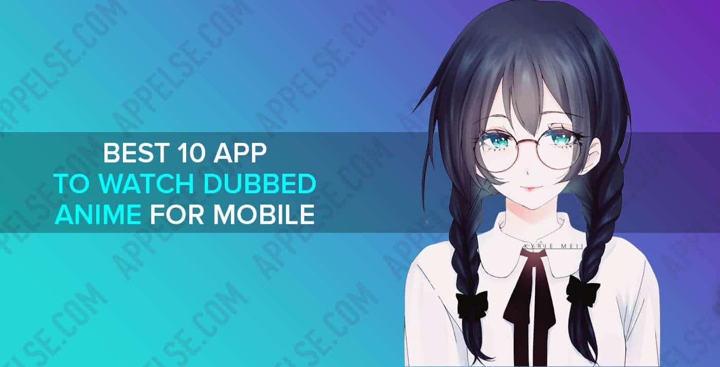 Best 10 app to watch dubbed anime for mobile